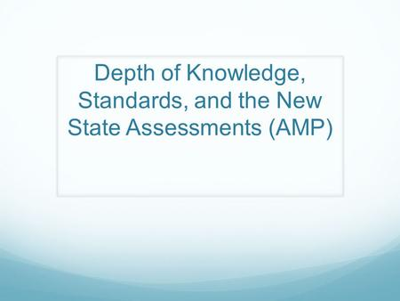 Depth of Knowledge, Standards, and the New State Assessments (AMP)