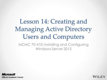 Lesson 14: Creating and Managing Active Directory Users and Computers