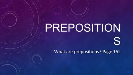 PREPOSITION S What are prepositions? Page 152. HELPFUL HINT _____________________ the box If you can place a word in the blank and it describes a relationship.