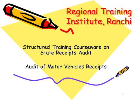 1 <strong>Regional</strong> Training Institute, Ranchi Structured Training Courseware on State Receipts Audit Audit of Motor Vehicles Receipts.