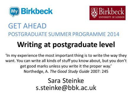 GET AHEAD POSTGRADUATE SUMMER PROGRAMME 2014 Writing at postgraduate level 'In my experience the most important thing is to write the way they want. You.