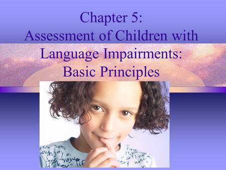 Chapter 5: Assessment of Children with Language Impairments: Basic Principles.