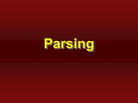 ParsingParsing. 2 Front-End: Parser  Checks the stream of words and their parts of speech for grammatical correctness scannerparser source code tokens.