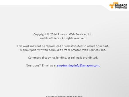 © 2014 Amazon Web Services, Inc. and its affiliates. All rights reserved. Developing on AWS © 2014 Amazon Web Services, Inc. and its affiliates. All rights.
