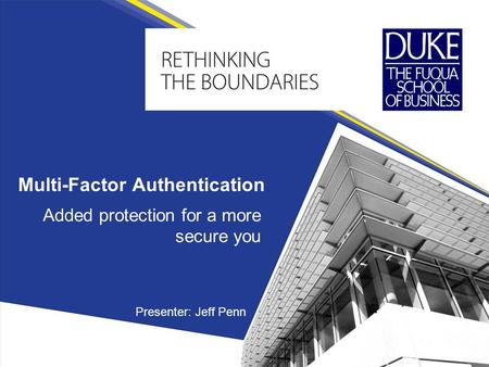 Multi-Factor Authentication Added protection for a more secure you Presenter: Jeff Penn.