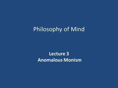 Philosophy of Mind Lecture 3 Anomalous Monism. Anomalous Monism Donald Davidson presented an argument for a physicalist theory labelled 'anomalous monism'.