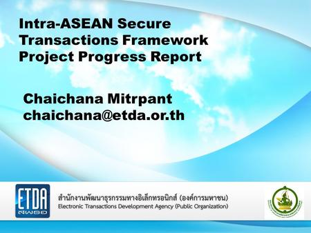 Title Sub Title Intra-ASEAN Secure Transactions Framework Project Progress Report Chaichana Mitrpant
