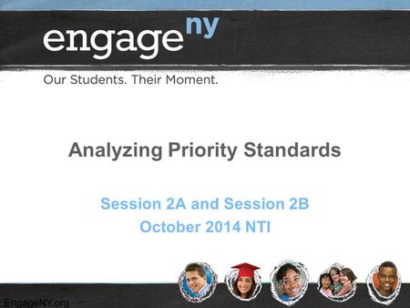EngageNY.org Session 2A and Session 2B October 2014 NTI Analyzing Priority Standards.