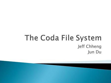 Jeff Chheng Jun Du.  Distributed file system  Designed for scalability, security, and high availability  Descendant of version 2 of Andrew File System.