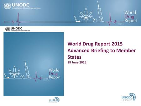 World Drug Report 2015 Advanced Briefing to Member States 18 June 2015.