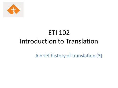 ETI 102 Introduction to Translation A brief history of translation (3)