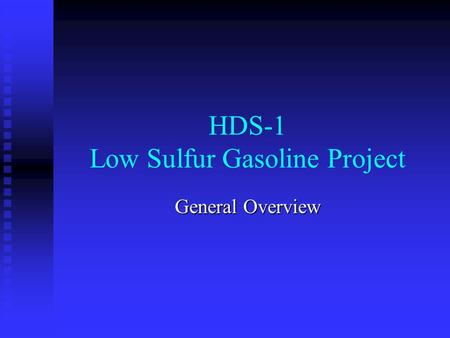 HDS-1 Low Sulfur Gasoline Project General Overview.
