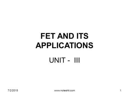 FET AND ITS APPLICATIONS UNIT - III 7/2/2015www.noteshit.com1.