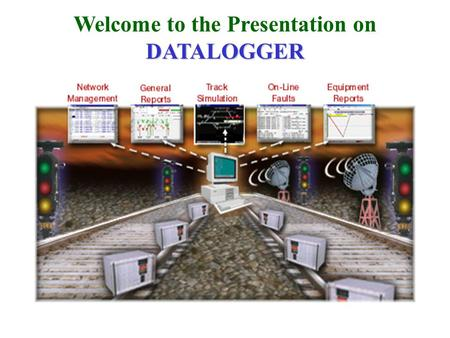 DATALOGGER Welcome to the Presentation on DATALOGGER.
