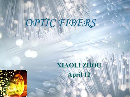 OPTIC FIBERS XIAOLI ZHOU April 12. What is optic fiber? Concept: Optical fiber (or fiber optic) refers to the medium and the technology that uses glass.