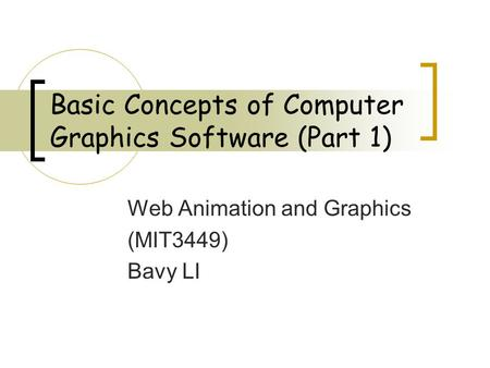 Basic Concepts of Computer Graphics Software (Part 1) Web Animation and Graphics (MIT3449) Bavy LI.