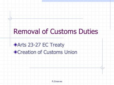 R.Greaves Removal of Customs Duties Arts 23-27 EC Treaty Creation of Customs Union.
