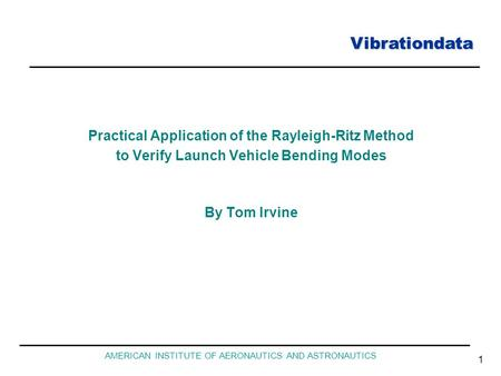 Vibrationdata AMERICAN INSTITUTE OF AERONAUTICS AND ASTRONAUTICS 1 Practical Application of the Rayleigh-Ritz Method to Verify Launch Vehicle Bending Modes.