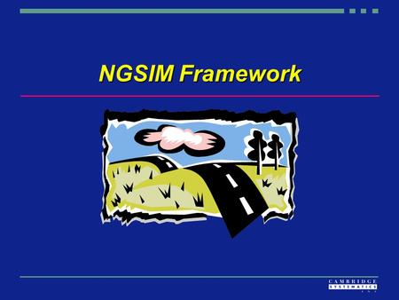 NGSIM Framework. Objectives  Define simulation framework Simulation package componentsSimulation package components Core model components – NGSIM focusCore.