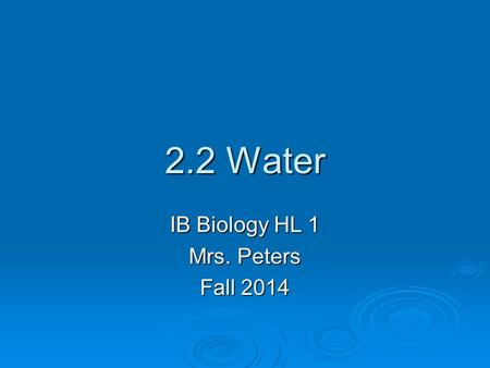 2.2 Water IB Biology HL 1 Mrs. Peters Fall 2014. U 1. Water  2 Hydrogen atoms + 1 Oxygen atom covalently bonded (polar)  Makes up 70-95% of living things,