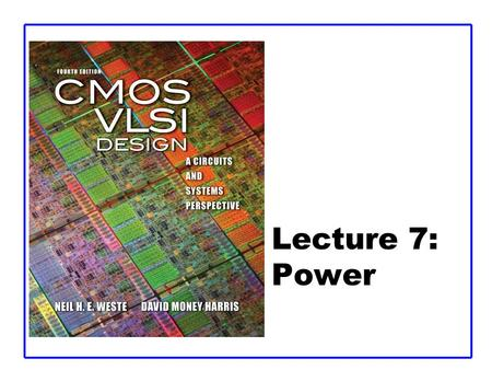 Lecture 7: Power. CMOS VLSI DesignCMOS VLSI Design 4th Ed. 7: Power2 Outline  Power and Energy  Dynamic Power  Static Power.
