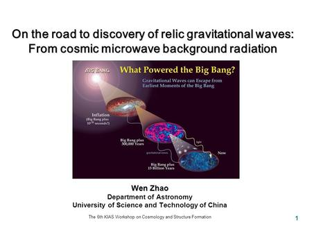 1 On the road to discovery of relic gravitational waves: From cosmic microwave background radiation Wen Zhao Department of Astronomy University of Science.