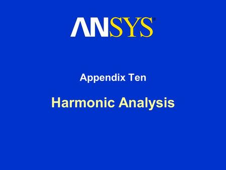 Harmonic Analysis Appendix Ten. Training Manual General Preprocessing Procedure March 29, 2005 Inventory #002215 A10-2 Background on Harmonic Analysis.