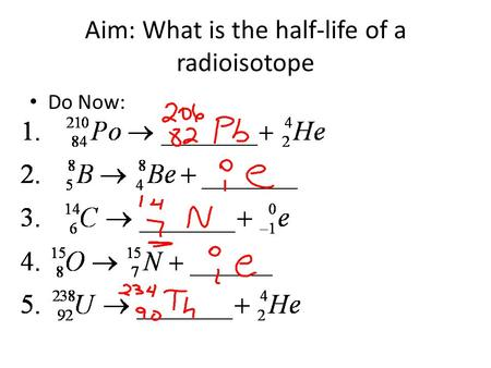 Aim: What is the half-life of a radioisotope Do Now: