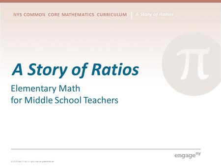 © 2015 Great Minds. All rights reserved. greatminds.net NYS COMMON CORE MATHEMATICS CURRICULUM A Story of Ratios Elementary Math for Middle School Teachers.