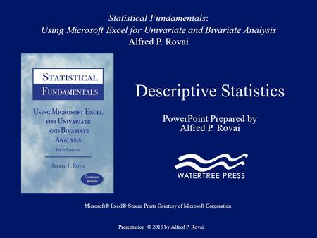 Statistical Fundamentals: Using Microsoft Excel for Univariate and Bivariate Analysis Alfred P. Rovai Descriptive Statistics PowerPoint Prepared by Alfred.