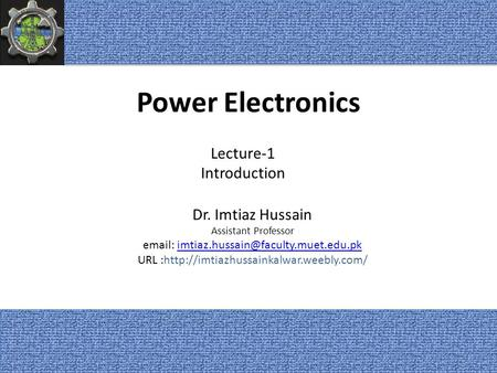 Power Electronics Lecture-1 Introduction Dr. Imtiaz Hussain