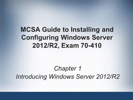 MCSA Guide to Installing and Configuring Windows Server 2012/R2, Exam 70-410 Chapter 1 Introducing Windows Server 2012/R2.