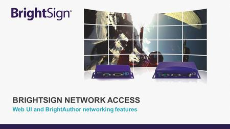 Web UI and BrightAuthor networking features BRIGHTSIGN NETWORK ACCESS.