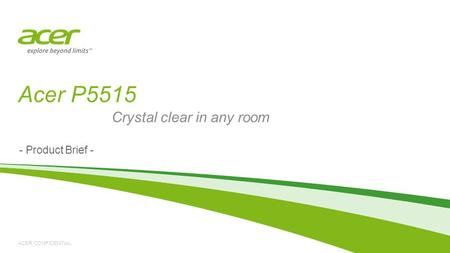 ACER CONFIDENTIAL Acer P5515 - Product Brief - Crystal clear in any room.
