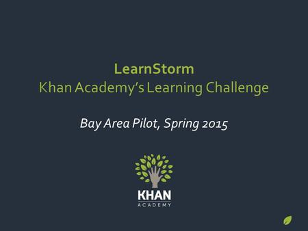 LearnStorm Khan Academy's Learning Challenge Bay Area Pilot, Spring 2015.