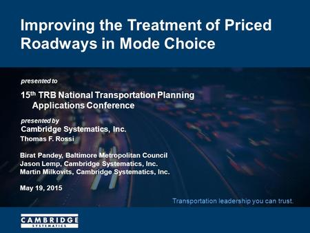 Presented to presented by Cambridge Systematics, Inc. Transportation leadership you can trust. Improving the Treatment of Priced Roadways in Mode Choice.