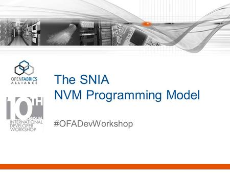The SNIA NVM Programming Model #OFADevWorkshop. NVMe & STA SNIA NVM Express/SCSI Express: Optimized storage interconnect & driver SNIA NVM Programming.