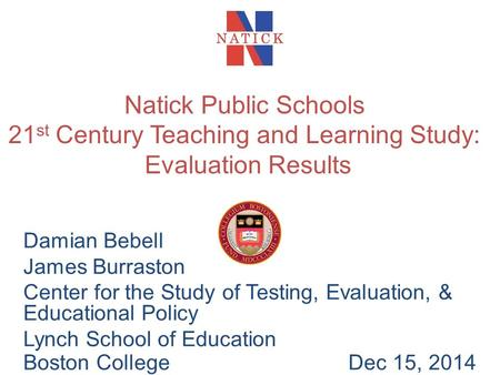 Damian Bebell James Burraston Center for the Study of Testing, Evaluation, & Educational Policy Lynch School of Education Boston CollegeDec 15, 2014 Natick.