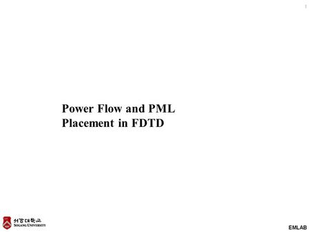 EMLAB 1 Power Flow and PML Placement in FDTD. EMLAB 2 Lecture Outline Review Total Power by Integrating the Poynting Vector Total Power by Plane Wave.
