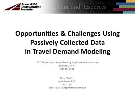 Opportunities & Challenges Using Passively Collected Data In Travel Demand Modeling 15 th TRB Transportation Planning Applications Conference Atlantic.