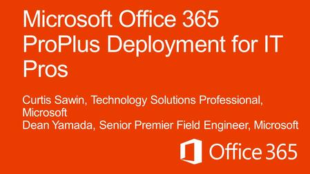 Microsoft Office 365 ProPlus Deployment for IT Pros