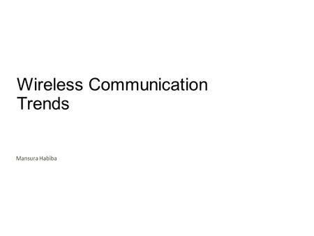 Wireless Communication Trends Mansura Habiba. Overview Wireless Connectivity: Present Trend NFC : Technical Specification What is NFC? NFC Operation Modes.
