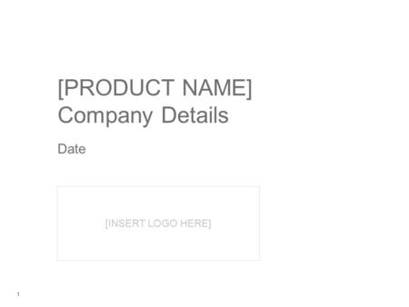 11 [INSERT LOGO HERE] [PRODUCT NAME] Company Details Date.