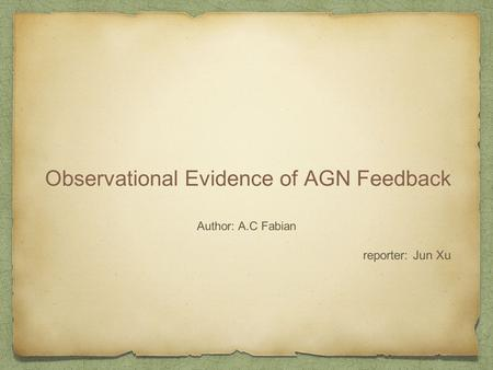Observational Evidence of AGN Feedback Author: A.C Fabian reporter: Jun Xu.