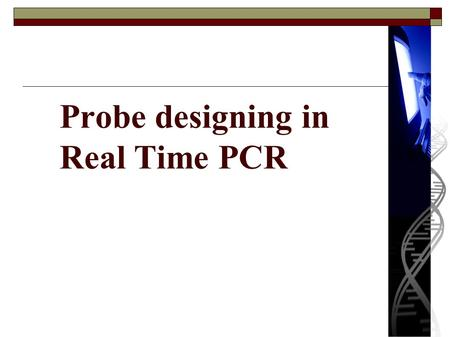 Probe designing in Real Time PCR