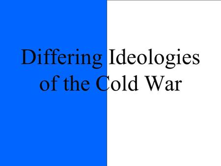 Differing Ideologies of the Cold War. Economic Ideals capitalism Private Ownership of Industry Freedom of Competition Laissez-faire Society based on class.