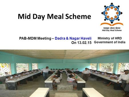 Mid Day Meal Scheme 1 Ministry of HRD Government of India PAB-MDM Meeting – Dadra & Nagar Haveli On 13.02.15.