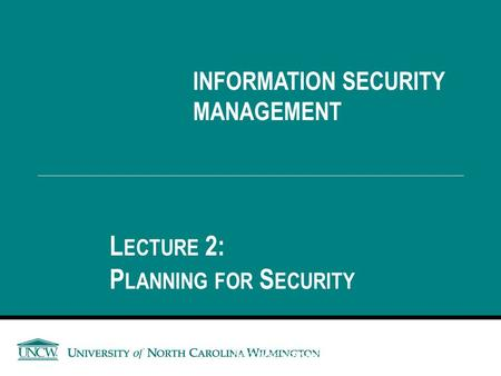 Lecture 2: Planning for Security INFORMATION SECURITY MANAGEMENT