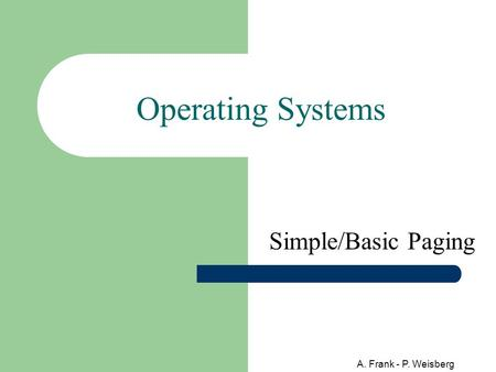 A. Frank - P. Weisberg Operating Systems Simple/Basic Paging.