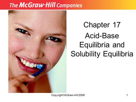 Copyright McGraw-Hill 20091 Chapter 17 Acid-Base Equilibria and Solubility Equilibria Insert picture from First page of chapter.